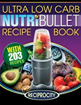 NutriBullet Ultra Low Carb Recipe Book: 203 Ultra Low Carb Diabetic Friendly NutriBlast and Smoothie Recipes