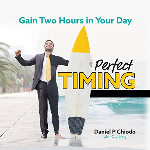Perfect Timing: Here's the Secret to Gaining Two Hours in Your Day Audiobook By Daniel P. Chiodo cover art