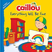 Caillou: Everything Will Be Fine: A Story About Viruses (Playtime)