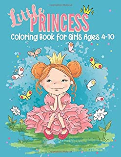 Little Princess Coloring Book For Girls Ages 4-10: Positive Kids Activity Book For Princess Girls