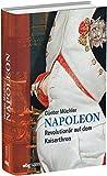 Napoleon: Revolutionär auf dem Kaiserthron. Seine Biographie als fesselnder Geschichtskrimi: von der französischen Revolution bis zum Exil auf St. Helena. Wer ist verantwortlich für Napoleons Ende? - Günter Müchler
