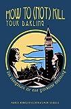 How to (not) kill your darling - Das Übungsbuch für eine glückliche Beziehung: Ein psychologischer TATgeber