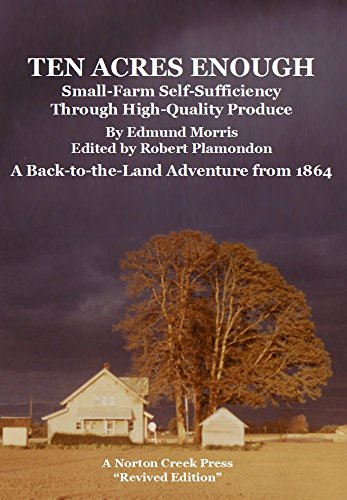 Ten Acres Enough: Small-Farm Self-Sufficiency Through High-Quality Produce (Back-to-the-Land Adventures Book 1) by [Edmund Morris, Robert Plamondon]