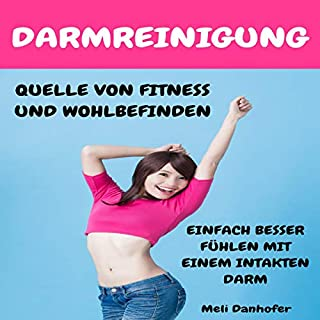 Darmreinigung - Quelle Von Fitness Und Wohlbefinden     Einfach Besser Fühlen Mit Einem Intakten Darm              Autor:                                                                                                                                 Meli Danhofer                               Sprecher:                                                                                                                                 Richard Bachmann                      Spieldauer: 1 Std. und 16 Min.     Noch nicht bewertet     Gesamt 0,0
