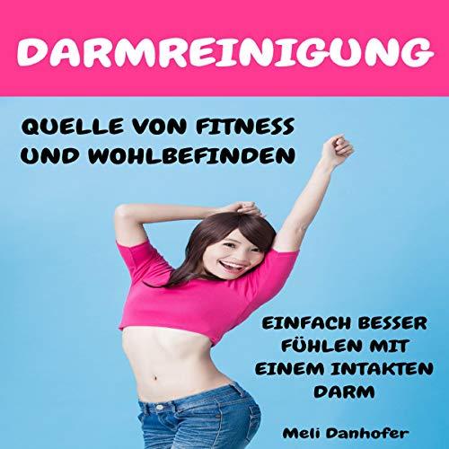 Darmreinigung - Quelle Von Fitness Und Wohlbefinden: Einfach Besser Fühlen Mit Einem Intakten Darm
