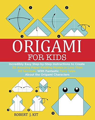 Origami For Kids: Incredibly Easy Step-by-Step Instructions to create 30 Amazing Paper-Folding Models in Less Than 60 Seconds. With Fantastic Fairy Tales About the Origami Characters