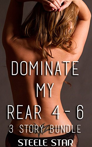 Dominate My Rear 4 – 6: (3 story bundle)