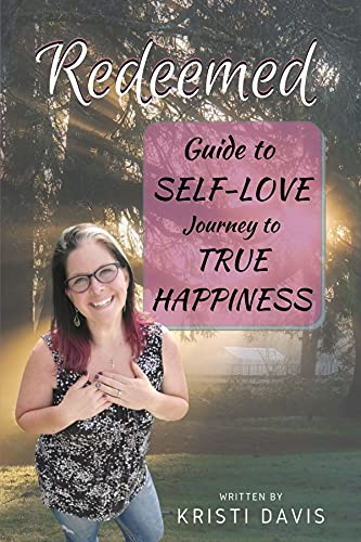 Redeemed: Guide to SELF-LOVE, Journey to TRUE HAPPINESS