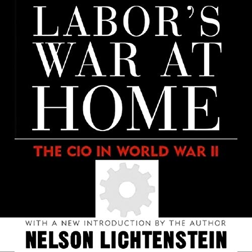 Labor's War at Home: The CIO In World War II (Labor In Crisis) audiobook cover art