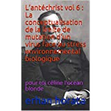 L'antéchrist vol 6 : La conceptualisation de la limite de mutation d'un virus face au stress environnemental biologique: pour toi céline l'océan blonde (French Edition)