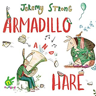 Armadillo and Hare                   By:                                                                                                                                 Jeremy Strong                               Narrated by:                                                                                                                                 Peter Noble                      Length: 1 hr and 26 mins     1 rating     Overall 5.0