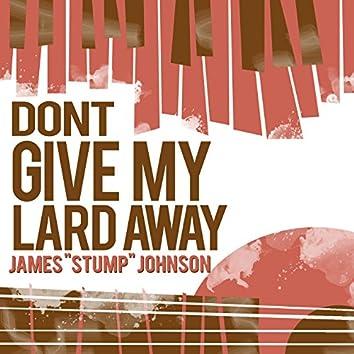 Don't Give My Lard Away