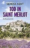 Tod in Saint Merlot: Ein... von Kent, Serena
