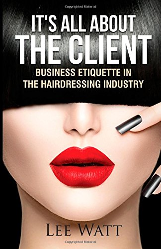 It's All About the Client: Business Etiquette in the Hairdressing Industry