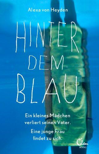 Hinter dem Blau: Ein kleines Mädchen verliert seinen Vater. Eine junge Frau findet zu sich. (German Edition)