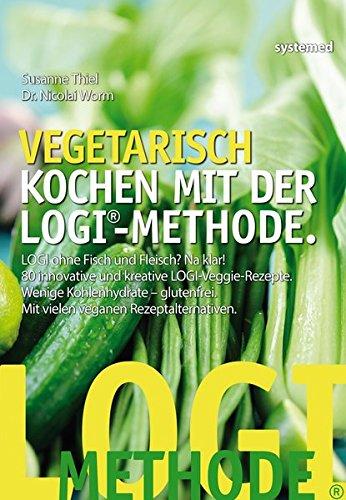 Vegetarisch kochen mit der LOGI-Methode - LOGI ohne Fisch und Fleisch? Na klar! 80 innovative und kreative LOGI-Veggie-Rezepte.