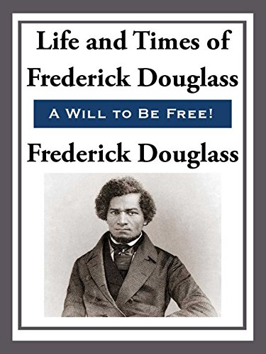 The Life and Times of Frederick Douglas (African American)