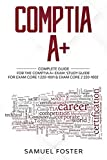 CompTIA A+: Complete Guide For the CompTIA A+ Certification -  Exam Core 1 220-1001 & Exam Core 2 220-1002...
