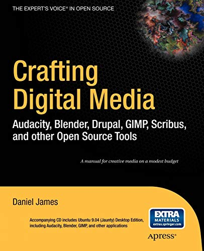 Crafting Digital Media: Audacity, Blender, Drupal, GIMP, Scribus, and Other Open Source Tools