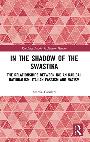 In the Shadow of the Swastika The Relationships Between Indian Radical Nationalism Italian Fascism product image