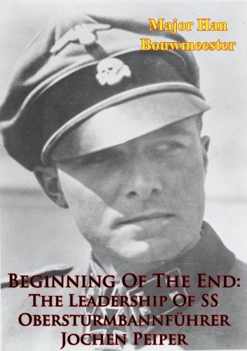 Beginning Of The End: The Leadership Of SS Obersturmbannführer Jochen Peiper (English Edition)