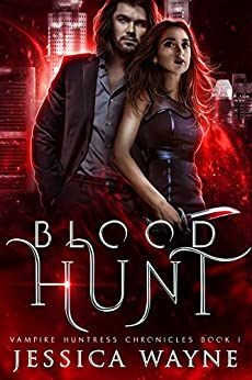 Blood Hunt: A Paranormal Vampire Romance (Vampire Huntress Chronicles Book 1) by [Jessica Wayne]