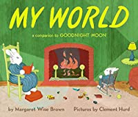 My World: A Companion to Goodnight Moon (Companion To: Goodnight Moon)