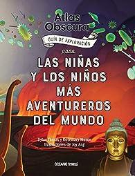 Atlas Obscura: Guía de exploración para las niñas y los niños más aventureros del mundo par Dylan Thuras