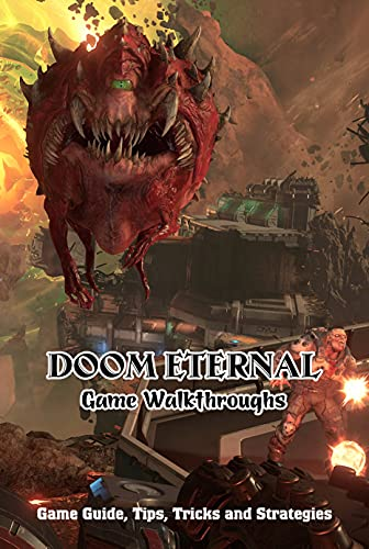 Doom Eternal Game Walkthroughs: Game Guide, Tips, Tricks and Strategies: Game Guide Book (English Edition)