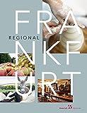Frankfurt Regional: Manufakturen, Lebensmittel, Apfelwein - Cristina Henrich-Kalveram