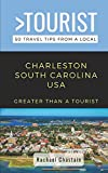 Greater Than a Tourist- Charleston South Carolina USA: 50 Travel Tips from a Local
