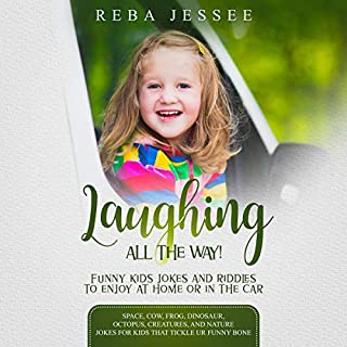 Laughing All the Way! Funny Kids Jokes and Riddles to Enjoy in the Car or at Home!     Space, Cow, Frog, Dinosaur, Octopus, Creatures and Nature Jokes for Kids that Tickle UR Funny Bone              By:                                                                                                                                 Reba Jessee                               Narrated by:                                                                                                                                 Noah DeBiase                      Length: 1 hr     24 ratings     Overall 5.0