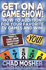 Get on a Game Show!: How to Audition For Your Favorite TV Games and Win! Paperback
