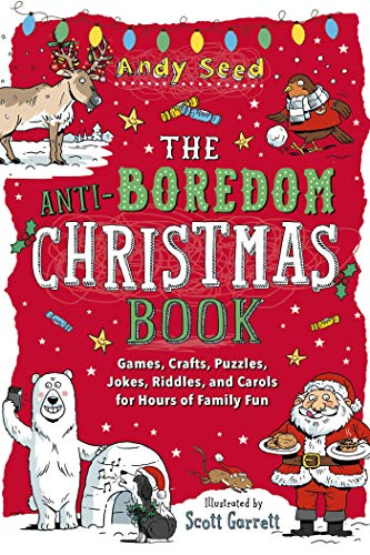 The Anti-Boredom Christmas Book: Games, Crafts, Puzzles, Jokes, Riddles, and Carols for Hours of Family Fun (Anti-Boredom Books)