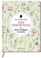 Die schoensten Worte zum Geburtstag von Johann Wolfgang von Goethe