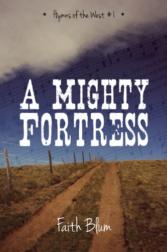 A Mighty Fortress (Hymns of the West Book 1) by [Faith Blum]