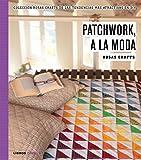 Rosas Crafts. Patchwork, a la moda: Colección Rosas Crafts de las tendencias más atractivas en Diy: 5 (Hobbies)