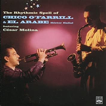 The Rhythmic Spell of Chico O'Farrill & El Árabe