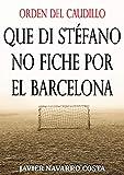 ORDEN DEL CAUDILLO: que Di Stéfano no fiche por el Barcelona