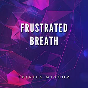 Frustrated Breath