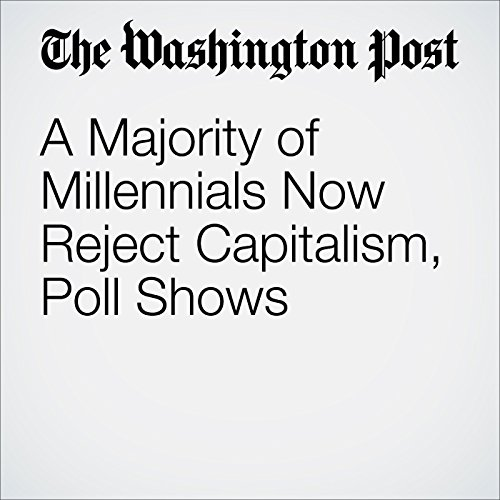 A Majority of Millennials Now Reject Capitalism, Poll Shows audiobook cover art
