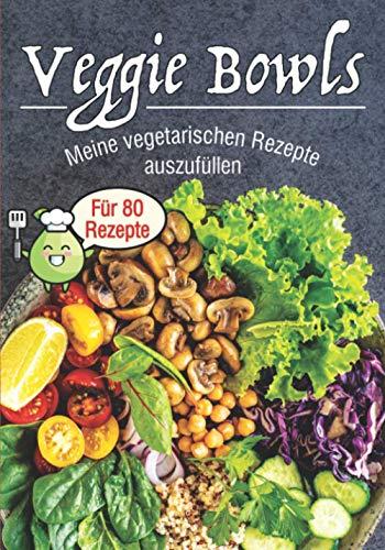 Veggie Bowls Meine vegetarischen Rezepte auszufüllen: Kochbuch zum Füllen⎪80 vorformatierte Karten⎪buddha bowl poke bowl und all deine Rezepte « bowl »⎪Großformat