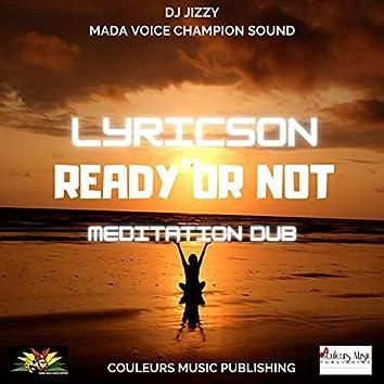 Ready or Not (Meditation Dub)