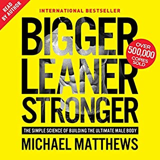 Bigger Leaner Stronger     The Simple Science of Building the Ultimate Male Body              By:                                                                                                                                 Michael Matthews                               Narrated by:                                                                                                                                 Michael Matthews                      Length: 19 hrs and 14 mins     143 ratings     Overall 4.7