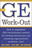 The Ge Work-Out: How to Implement Ge's Revolutionary Method for Busting Bureaucracy and Attacking Organizational Problems--Fast