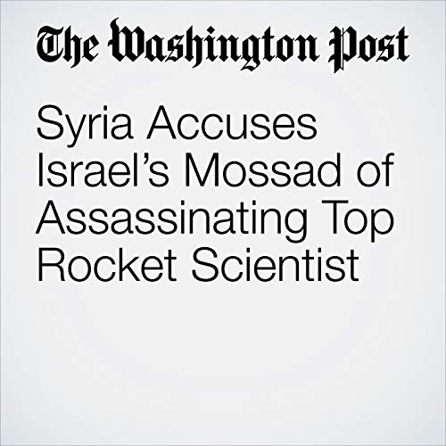 Syria Accuses Israel's Mossad of Assassinating Top Rocket Scientist copertina