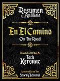 Resumen y Analisis: En El Camino (On The Road) - Basado En El Libro De Jack Kerouac