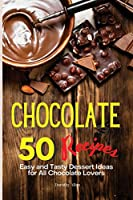 Chocolate Recipes: 50 Easy and Tasty Dessert Ideas for All Chocolate Lovers