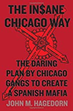 The Insane Chicago Way: The Daring Plan by Chicago Gangs to Create a Spanish Mafia