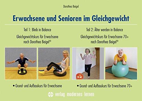 Erwachsene und Senioren im Gleichgewicht: Teil 1: Bleib in Balance: Gleichgewichtskurs für Erwachsene nach Dorothea Beigel (R) - Grund- und Aufbaukurs ... Beigel (R) - Grund- und Aufbaukurs 70+